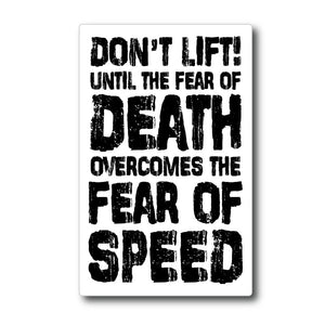 dont lift until the fear of death overcomes the fear of speed sticker stickers decal decals