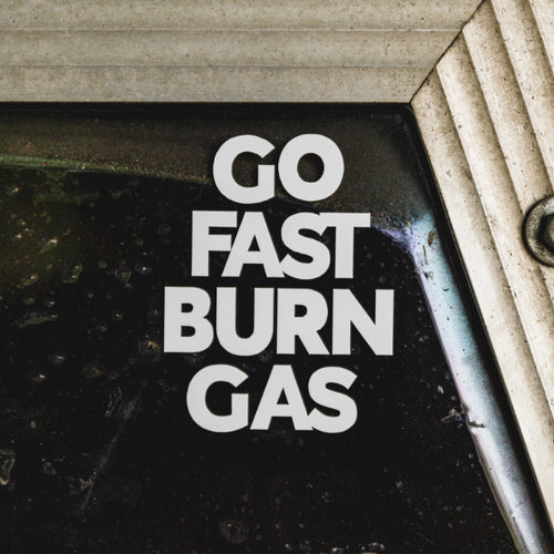 Go Fast Burn Gas - Sticker!
