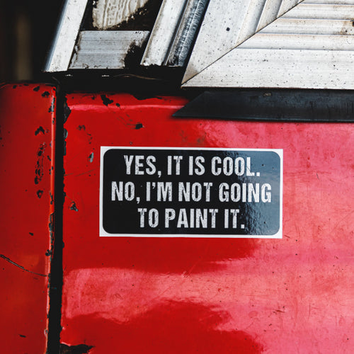Yes, It's Cool. No I'm Not Going To Paint It. - Sticker