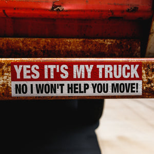 Yes It's My Truck - No I won't Help You Move! - Bumper Sticker
