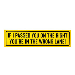 """YOU'RE IN THE WRONG LANE!"" - Bumper Sticker"