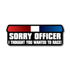sorry officer i thought you wanted to race sticker stickers decals decal