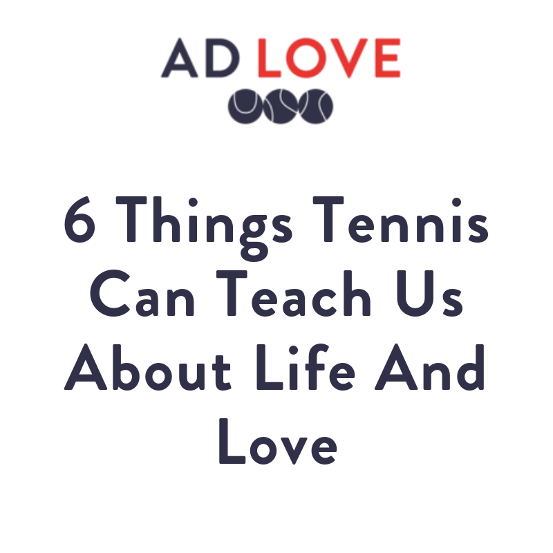 6 Things Tennis Can Teach Us About Life and Love