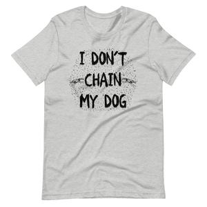 I Don't Chain Dog - Unisex T-Shirt - Wear Pet