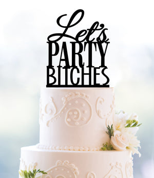 Custom Bachelorette Party Cake Topper, 21st Birthday Cake Topper, Let's Party Bitches Cake Topper, Birthday Party Cake Topper (T083)