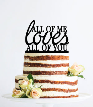All of Me Loves All of You Wedding Cake Topper, Romantic Cake Topper in Custom Color, Modern Elegant Wedding Cake Topper (T047)