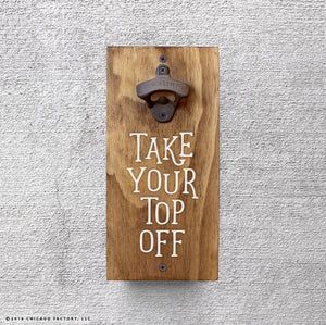 Custom Take Your Top Off Bottle Opener (GA8007)