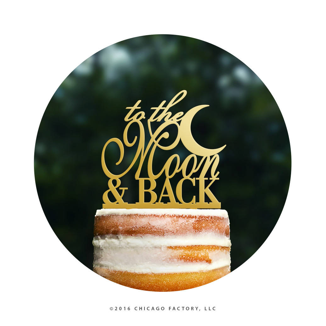 Custom To The Moon and Back Cake Topper, Wedding Cake Topper, Gold Cake Topper, Moon Cake Topper, Wedding Decor, Script Cake Topper (T069)