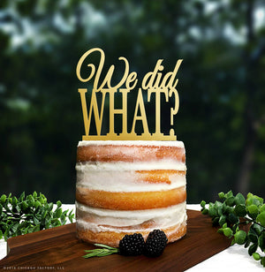 We did WHAT? Cake Topper, Modern Cake Topper, Funny Cake Topper, Light Hearted Cake Topper, Custom Romantic Wedding Cake Decoration (T050)