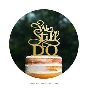 Scripted We Still Do Wedding Anniversary Cake Topper, Anniversary Cake Topper, Custom Cake Topper, Anniversary Party Decorations (T063)