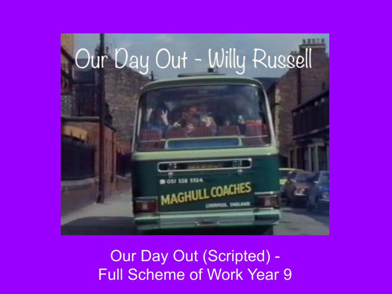 Scripted 'Our Day Out' - Scheme of Work KS3 Year 9