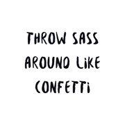 Throw Sass Around Like Confetti – Appeeling