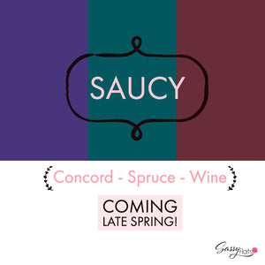 Coming late spring... brand new Saucy colors!