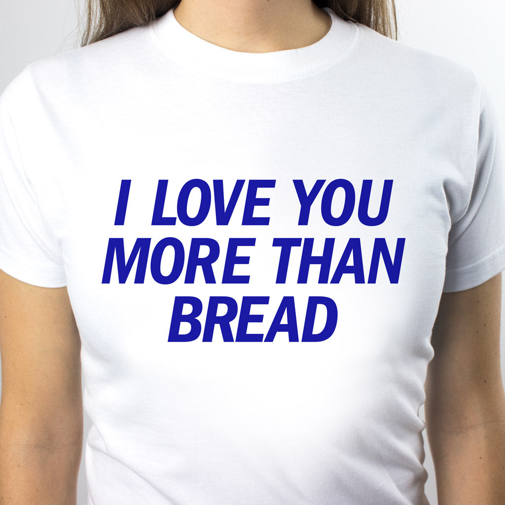 I love you more than bread