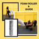 Foam Rolling Guide + Round Foam Roller - Get Out Your Zone