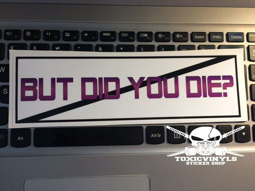 But Did You Die? Slap Sticker - ToxicVinyls