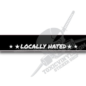 LOCALLY HATED WINDSCREEN BANNER VINYL STICKER TOXICVINYLS