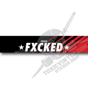 TOTALY FUCKED FXCKED WINDSCREEN BANNER STICKER TOXICVINYLS