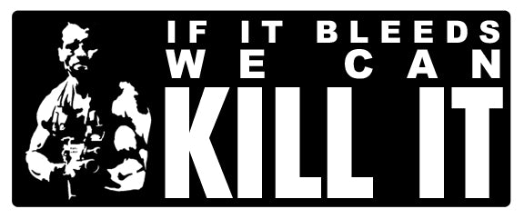If It Bleeds We Can Kill It Vinyl Decal Sticker