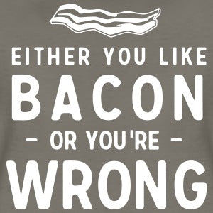 """Either You Like Bacon or You're Wrong"" Vinyl Decal Sticker"