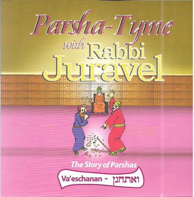 Parshas Ve'eschanan - Story Tyme with Rabbi Juravel