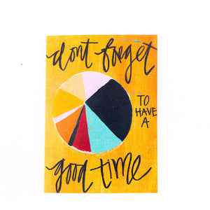 inspirational quote don't forget to have a good time card piechart painting card