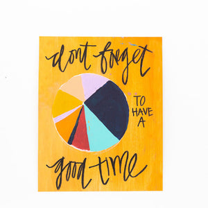 inspirational quote don't forget to have a good time card piechart painting