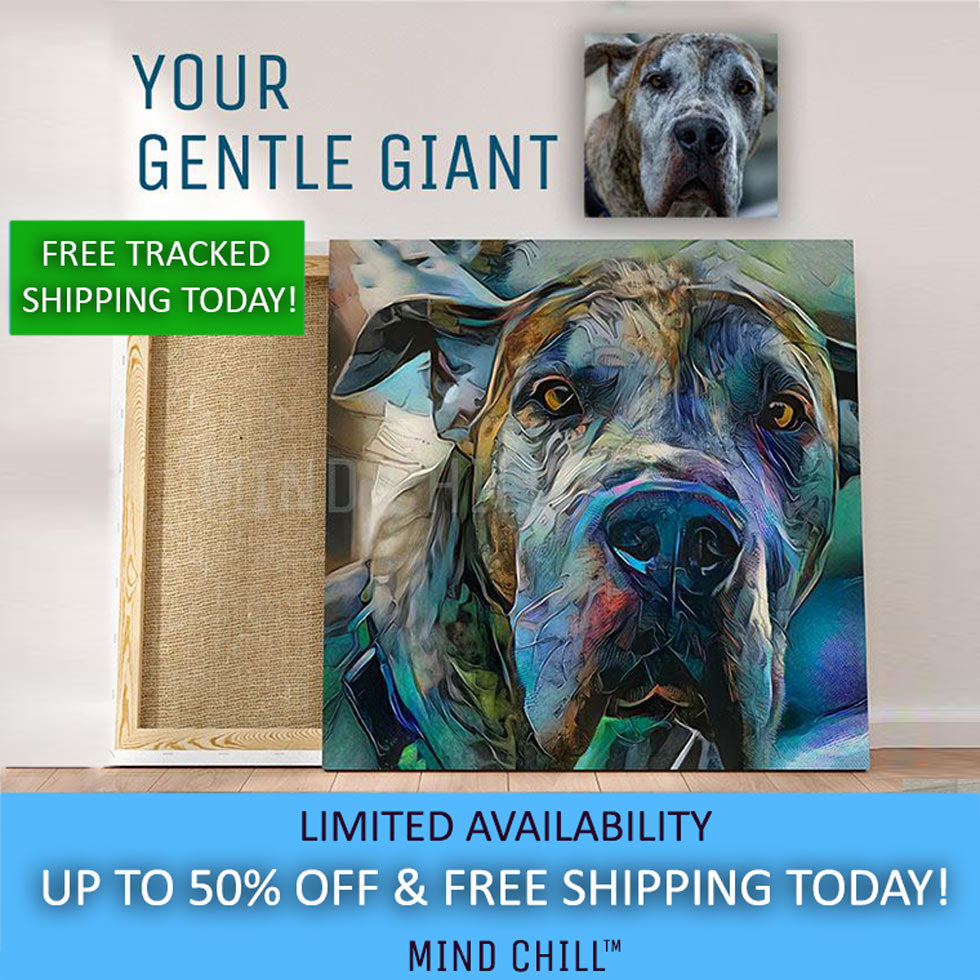 The Gentle Giant! - Mind Chill Pet Portrait Canvas | Just Add A Photo | Our Artists Do the Rest!