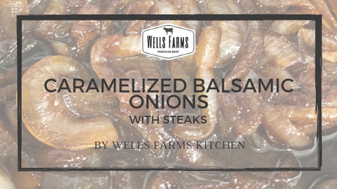Caramelized Balsamic Onions and Steak - made with Wells Farms Steaks and The Oilerie 25 Year Balsamic Vinegar