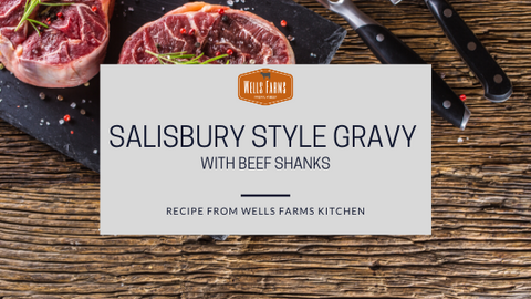 Salisbury Style Gravy with Beef Shanks - Wells Farms Premium Beef - local beef, Madison, Wisconsin