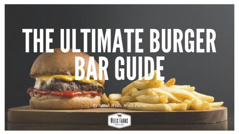 The Ultimate Burger Bar Planning Guide - Wells Farms Beef - Madison, Wisconsin, locally raised beef