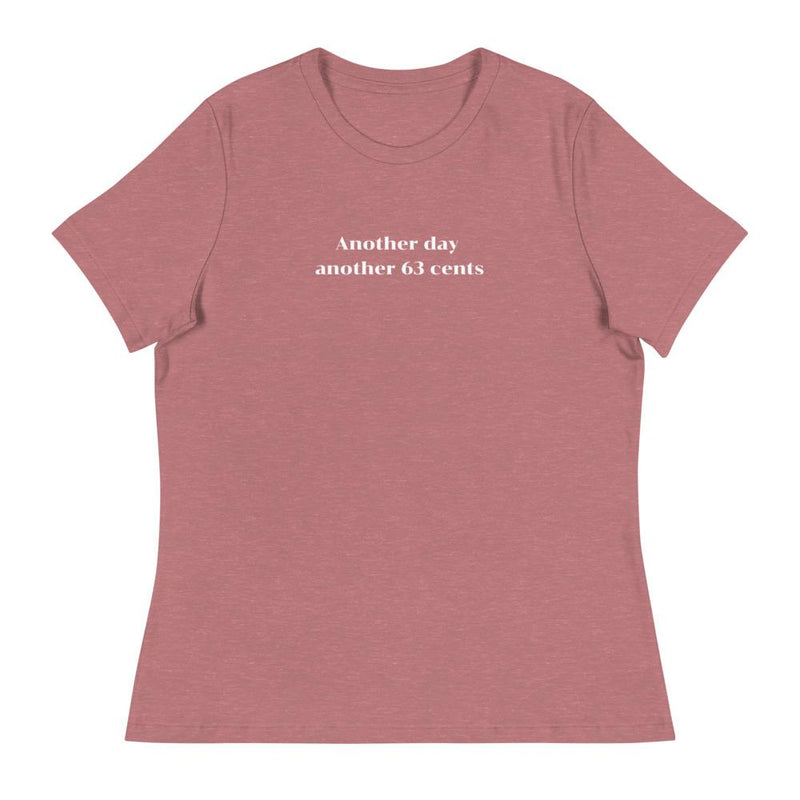 cotton mauve color t-shirt with the phrase: Another day another 63 cents