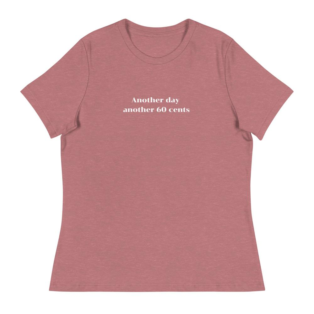 cotton mauve color t-shirt with the phrase: Another day another 60 cents