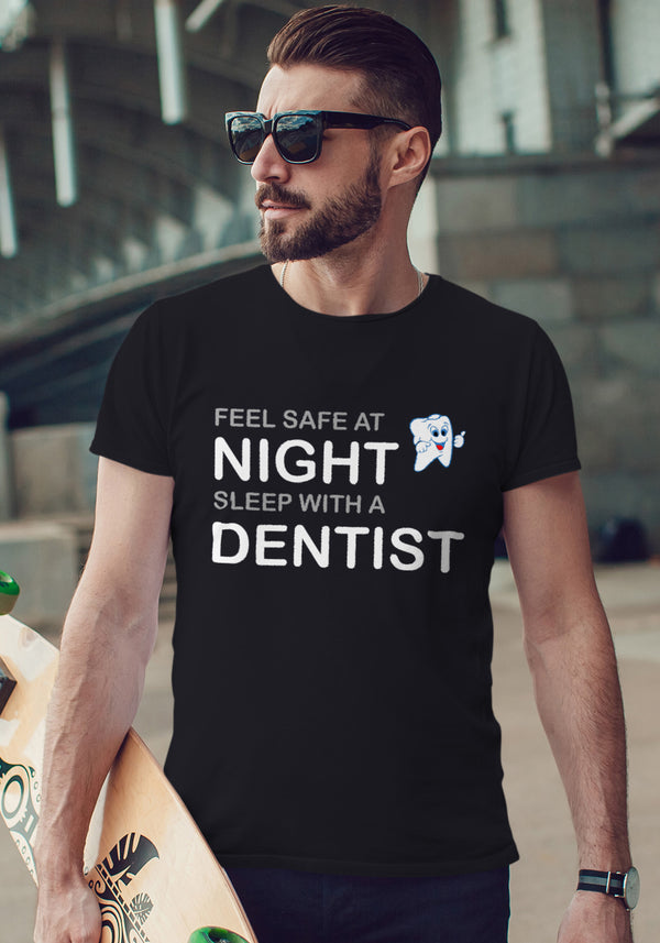 Feel Safe at Night -Sleep With a Dentist Tonight  Tshirt
