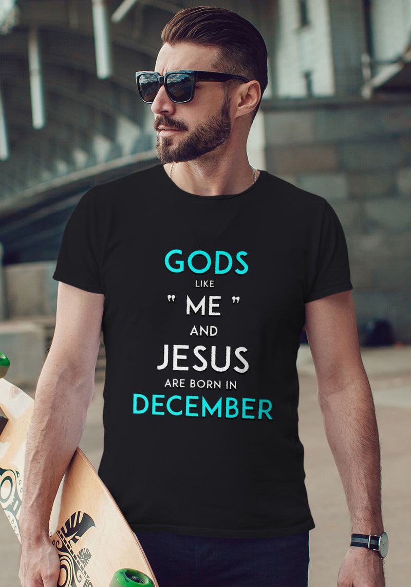 "Gods Like ""Me"" and Jesus are born in December"