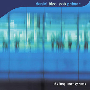 Daniel Biro & Rob Palmer 'The Long Journey Home' (download)