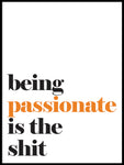 Poster: Being passionate is the shit, av Lucky Me Studios