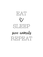 Poster: Eat, sleep, save animals, repeat, av Ateljé Spektrum - Linn Köpsell