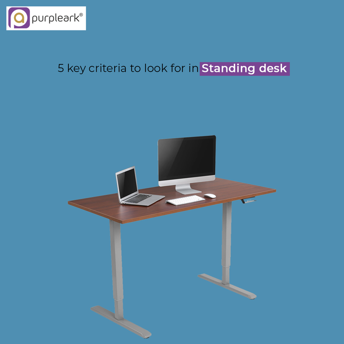 5 Key Criteria To Look For In A Standing Desk