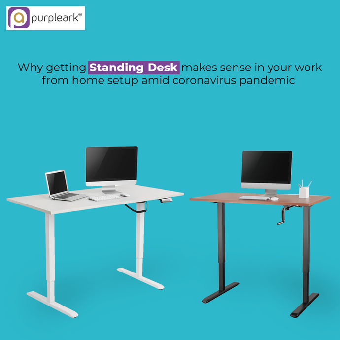 Why getting Standing Desk makes sense in your work from home setup amid coronavirus pandemic