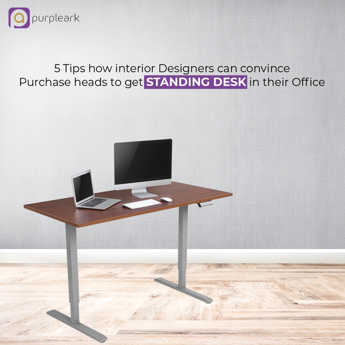 5 Tips how interior Designers can convince Purchase heads to get Standing Desk in their Office