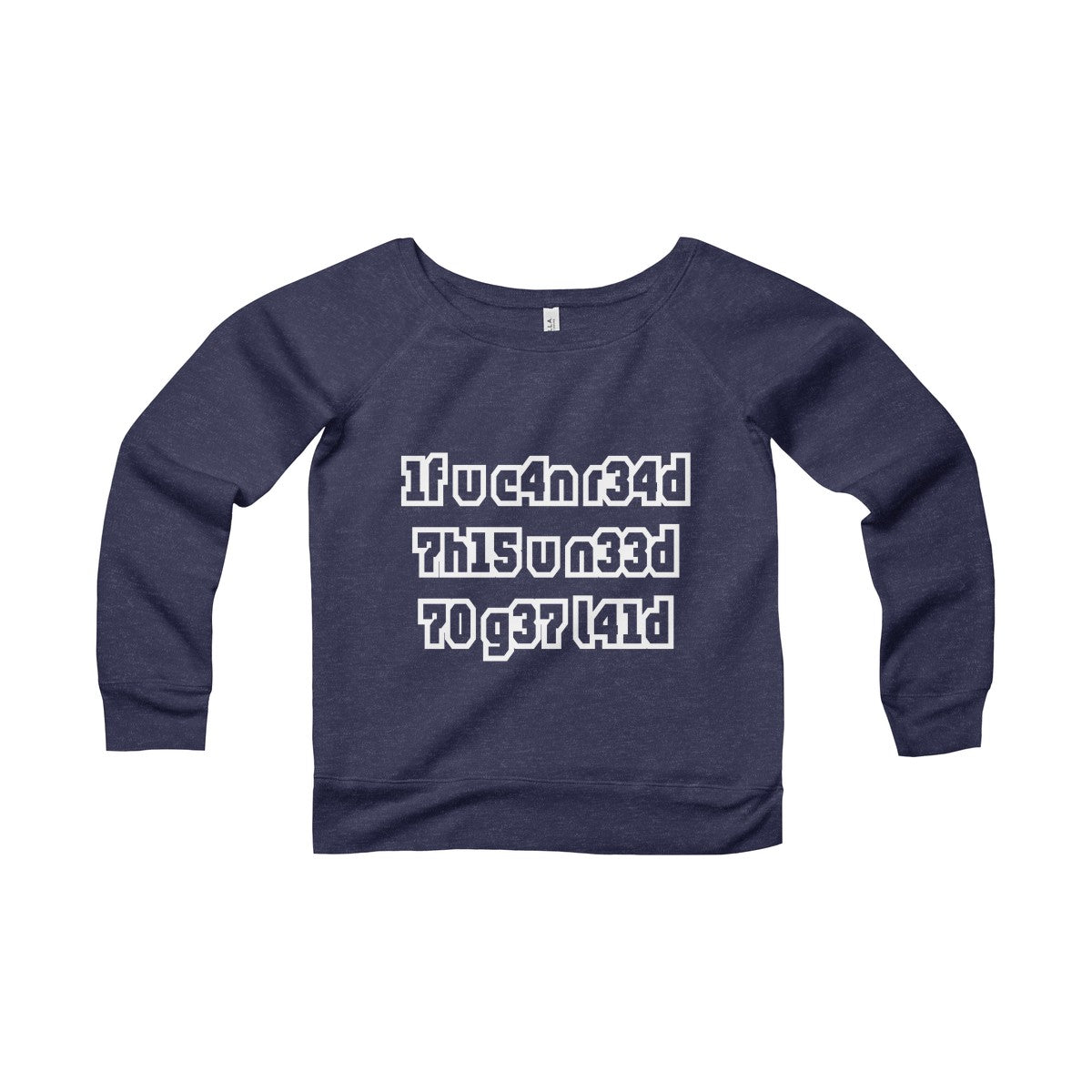 if you can read this you need to get laid women's wide-neck sweatshirt Nerdedness