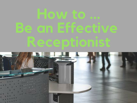 How to..be an Effective Receptionist