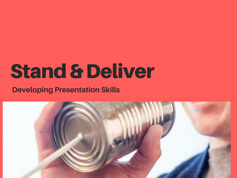 Stand & Deliver - Developing Presentation Skills PowerPoint