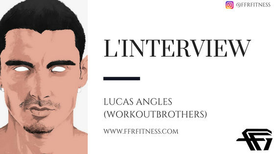 L'INTERVIEW #2 ׀ Lucas Angles (workoutbrothers)