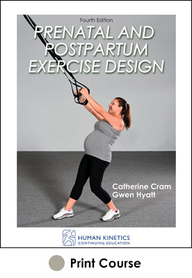 Prenatal and Postpartum Exercise Design Print CE Course 4E
