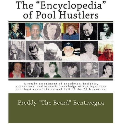 The Encyclopedia of Pool Hustlers by: Freddy 'the Beard' Bentivegna