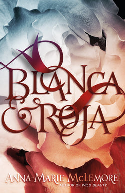Blanca & Roja by Anna-Marie McLemore (SIGNED)