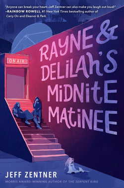 Rayne & Delilah's Midnite Matinee by Jeff Zentner (SIGNED)