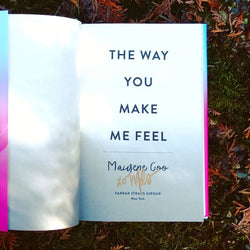 The Way You Make Me Feel by Maurene Goo (Signed)
